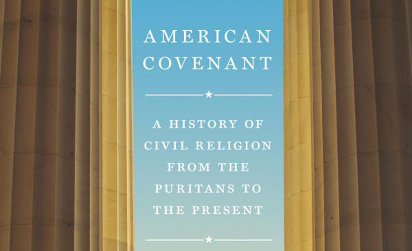 From the cover of American Covenant: A History of Civil Religion from the Puritans to the Present. Princeton.
