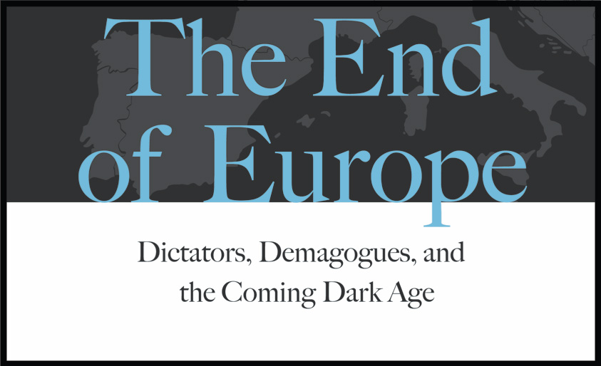 From the cover of The End of Europe: Dictators, Demagogues, and the Coming Dark Age by James Kirchick.
